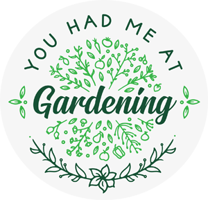 You Had Me At Gardening