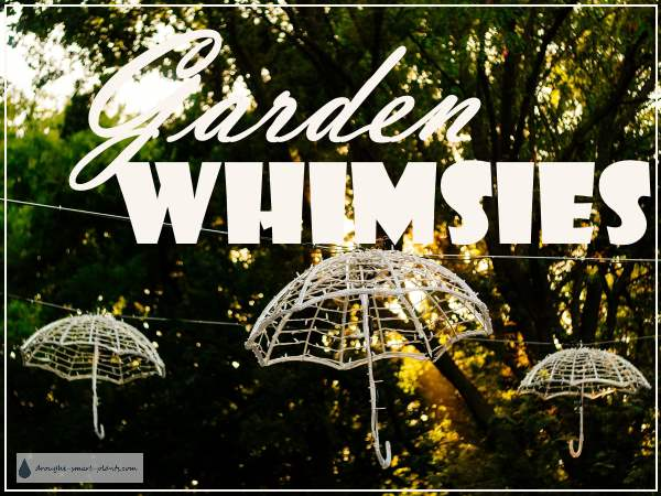Garden Whimsies